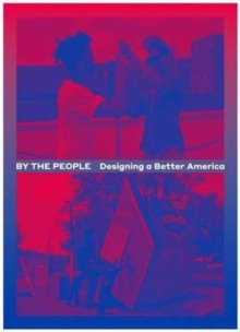 By the People : Designing a Better America, Paperback / softback Book