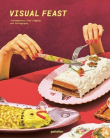 Visual Feast : Contemporary Food Staging and Photography, Hardback Book