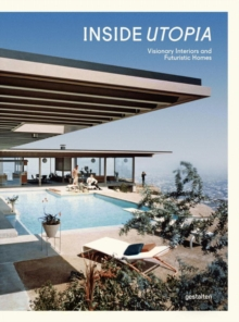 Inside Utopia : Visionary Interiors and Futuristic Homes, Hardback Book