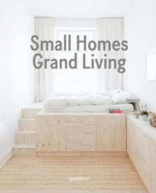 Small Homes, Grand Living : Interior Design for Compact Spaces, Hardback Book