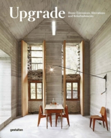 Upgrade : Home Extensions, Alterations and Refurbishments, Hardback Book