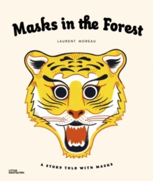Masks in the Forest : A Story Told with Masks, Hardback Book