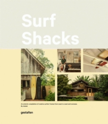 Surf Shacks : An Eclectic Compilation of Surfers' Homes from Coast to Coast and Overseas, Hardback Book