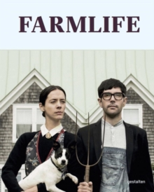 Farmlife : From Farm to Table and New Country Culture, Hardback Book