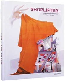 Shoplifter! : New Retail Architecture and Brand Spaces, Hardback Book