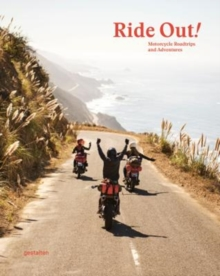 Ride Out! : Motorcycle Roadtrips and Adventures, Hardback Book