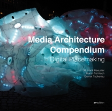 Media Architecture Compendium : Digital Placemaking, Hardback Book