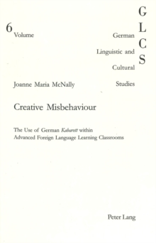Creative Misbehaviour : The Use of German 'Kabarett' within Advanced Foreign Language Learning Classrooms, Paperback Book
