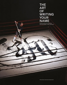 The Art Of Writing Your Name : Urban Contemporary Calligraphy, Hardback Book