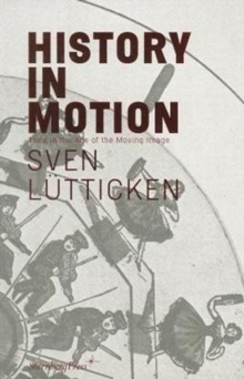 Sven Lutticken - History in Motion : Time in the Age of the Moving Image, Paperback / softback Book