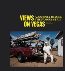 Views on Vegas : A Journey Beyond the Famous Strip, Hardback Book