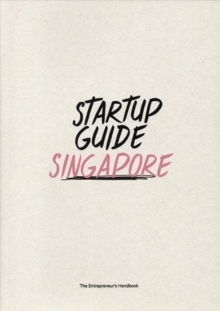 Startup Guide Singapore : The Entrepreneur's Handbook, Paperback / softback Book