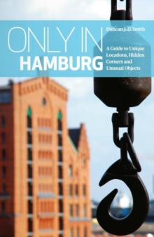 Only in Hamburg : A Guide to Unique Locations, Hidden Corners and Unusual Objects, Paperback Book
