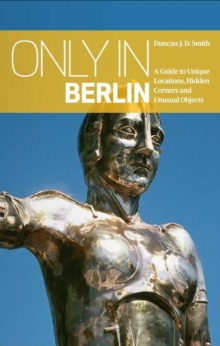 Only in Berlin: A Guide to Unique Locations, Hidden Corners & Unusual Objects, Paperback Book