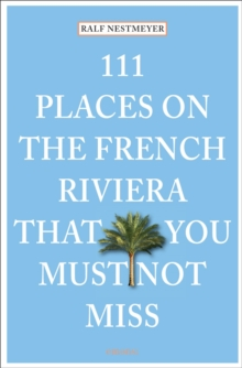 111 Places on the French Riviera That You Must Not Miss, Paperback Book