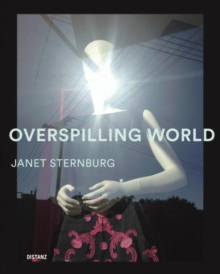 Overspilling World : The Photographs of Janet Sternburg, Hardback Book