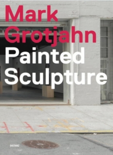 Mark Grotjahn : Painted Sculpture, Hardback Book