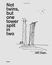 Dominique Perrault : Not twins, but one tower split in two, Hardback Book