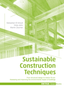 Sustainable Construction Techniques : From Structural Design to Interior Fit-Out: Assessing and Improving the Environmental Impact of Buildings, Hardback Book