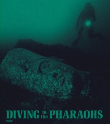 Diving to the Pharaohs : Franck Goddio's Discoveries in Egypt, Hardback Book