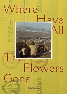 Tom Hunter: Where Have All the Flowers Gone, Hardback Book