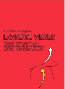 Lawrence Weiner : Wherewithal. Was es Braucht, Hardback Book