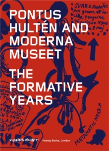 Pontus Hulten and Moderna Museet : The Formative Years, Paperback Book