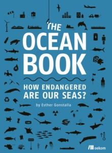 The Ocean Book : How endangered are our seas?, Hardback Book