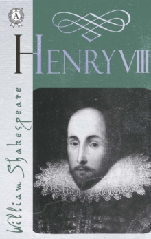 The Life of King Henry the Eighth (Henry Viii), EPUB eBook