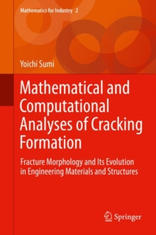 Mathematical and Computational Analyses of Cracking Formation : Fracture Morphology and its Evolution in Engineering Materials and Structures, Hardback Book