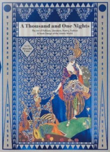 A Thousand and One Nights : The Art of Folklore, Literature, Poetry, Fashion and Book Design of the Islamic World, Paperback Book