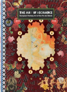 The Art of Decadence : European Fantasy Art of the Fin-De-Siecle, Paperback Book
