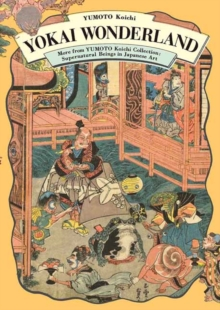Yokai Wonderland : More from YUMOTO Koichi Collection: Supernatural Beings in Japanese Art, Paperback Book