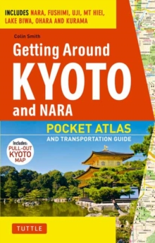 Getting Around Kyoto and Nara : Pocket Atlas and Transportation Guide, Paperback / softback Book