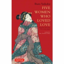 Five Women Who Loved Love : Amorous Tales from 17th-Century Japan, Paperback Book