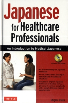 Japanese for Healthcare Professionals : An Introduction to Medical Japanese (Audio CD Included), Mixed media product Book