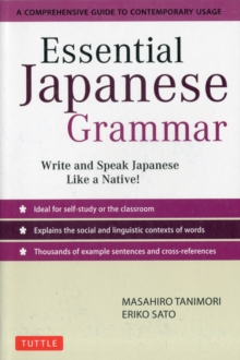 Essential Japanese Grammar : A Comprehensive Guide to Contemporary Usage: Learn Japanese Grammar and Vocabulary Quickly and Effectively, Paperback Book