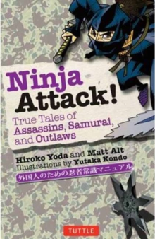 Ninja Attack! : True Tales of Assassins, Samurai, and Outlaws, Paperback Book
