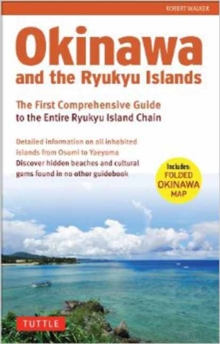 Okinawa and the Ryukyus : The First Comprehensive Guide to the Entire Ryukyu Island Chain, Paperback / softback Book