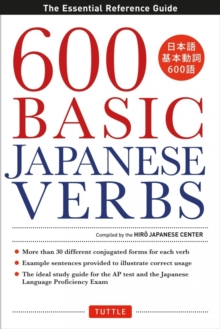 600 Basic Japanese Verbs : The Essential Reference Guide: Learn the Japanese Vocabulary and Grammar You Need to Learn Japanese and Master the JLPT, Paperback / softback Book