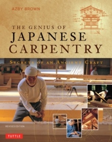 The Genius of Japanese Carpentry : Secrets of an Ancient Craft, Hardback Book