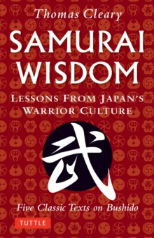 Samurai Wisdom : Lessons from Japan's Warrior Culture - Five Classic Texts on Bushido, Paperback / softback Book