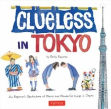 Clueless in Tokyo : An Explorer's Sketchbook of Weird and Wonderful Things in Japan, Paperback Book