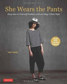 She Wears the Pants : Easy Sew-It Yourself Patterns for Edgy Urban Styles, Paperback Book