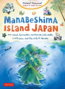 Manabeshima Island Japan : One Island, Two Months, One Minicar, Sixty Crabs, Eighty Bites and Fifty Shots of Shochu, Paperback Book