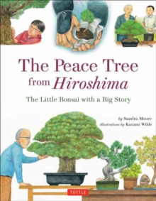 The Peace Tree from Hiroshima : The Little Bonsai with a Big Story, Hardback Book