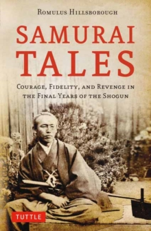 Samurai Tales : Courage, Fidelity, and Revenge in the Final Years of the Shogun, Paperback Book