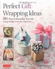 Perfect Gift Wrapping Ideas : 101 Ways to Personalize Your Gifts Using Simple Everyday Materials, Paperback Book