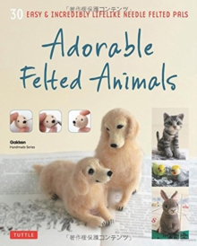 Adorable Felted Animals : 30 Easy and Incredibly Lifelike Needle Felted Pals, Paperback / softback Book