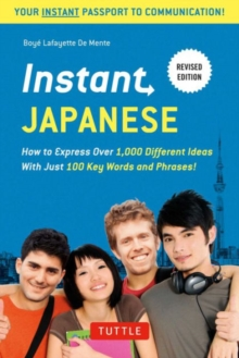 Instant Japanese : How to Express Over 1,000 Different Ideas with Just 100 Key Words and Phrases! (A Japanese Language Phrasebook & Dictionary) Revised Edition, Paperback / softback Book